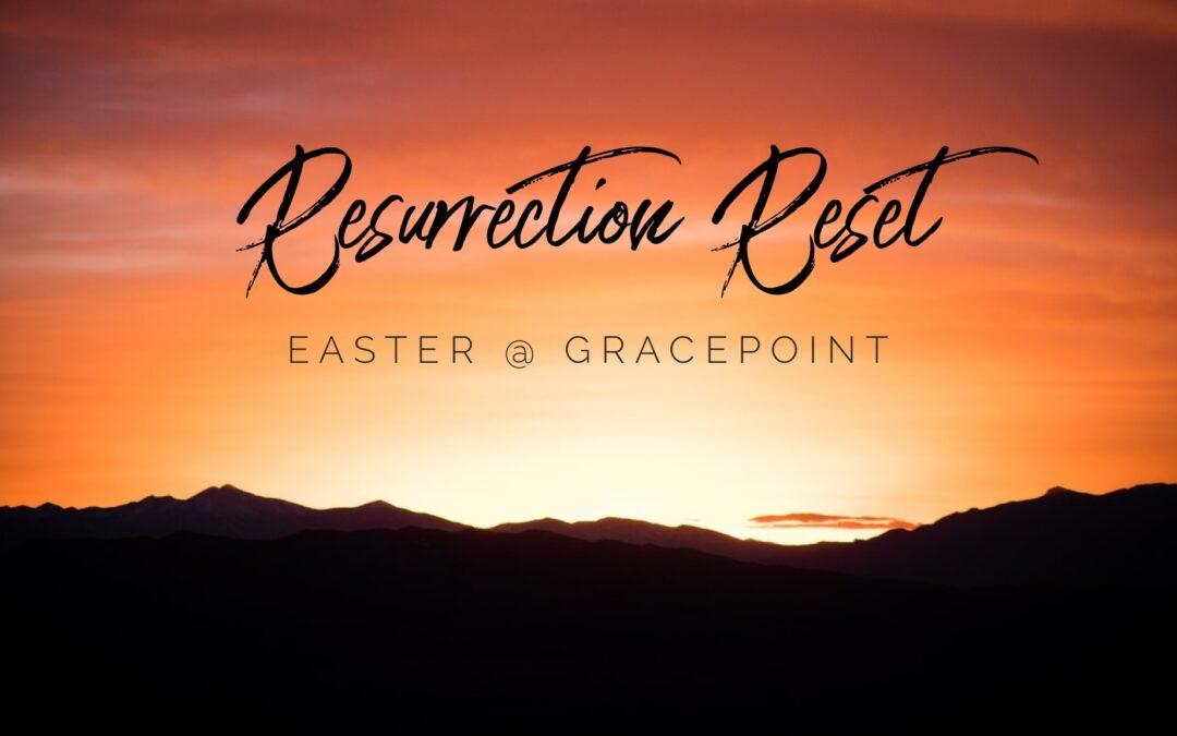 Resurrection Reset: Easter @ Gracepoint